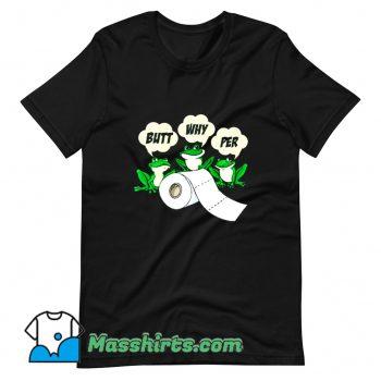 Butt Why Per Frogs Butt Wiper Toilet Paper T Shirt Design