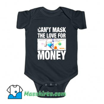 Cant Mask The Love For Money Baby Onesie