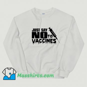 Cheap Just Say No To Vaccines Sweatshirt