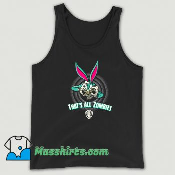 Cool Bugs Bunny Thats All Zombies Tank Top