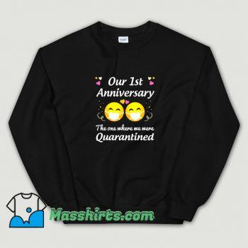 Cool Our 1St Anniversary Quarantined Sweatshirt