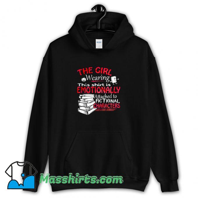 Cool The Girl Wearing This Is Emotionally Hoodie Streetwear