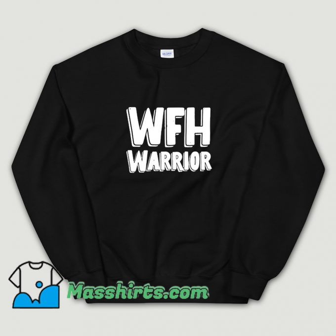 Cool Wfh Warrior Work From Home Sweatshirt