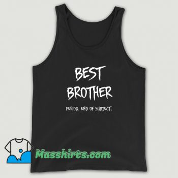 Cute Best Brother End Of Subject Tank Top