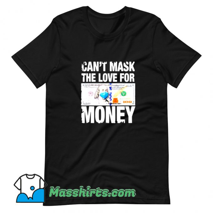 Cute Cant Mask The Love For Money T Shirt Design