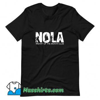 Cute Nola Of The Month Club T Shirt Design
