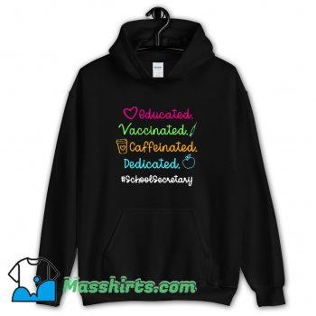 Educated Vaccinated Caffeinated Dedicated Hoodie Streetwear