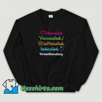 Educated Vaccinated Caffeinated Dedicated Sweatshirt
