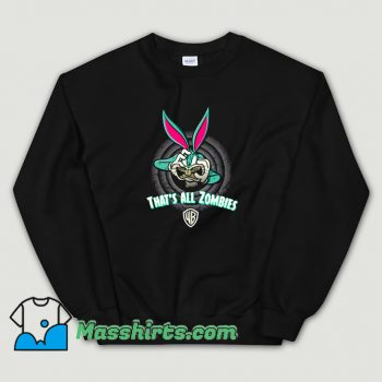 Funny Bugs Bunny Thats All Zombies Sweatshirt