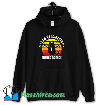 I Am Vaccinated Thanks Science Hoodie Streetwear On Sale