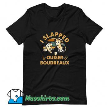 I Slapped Ouiser Boudreaux T Shirt Design