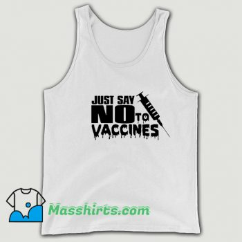 Just Say No To Vaccines Tank Top