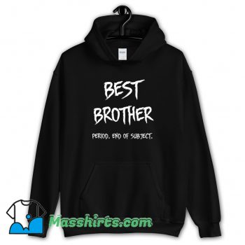 New Best Brother End Of Subject Hoodie Streetwear