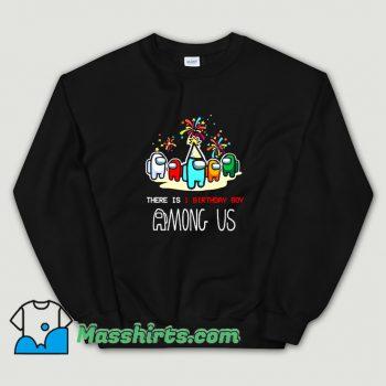 New There Is 1 Brithday Boy Among Us Sweatshirt