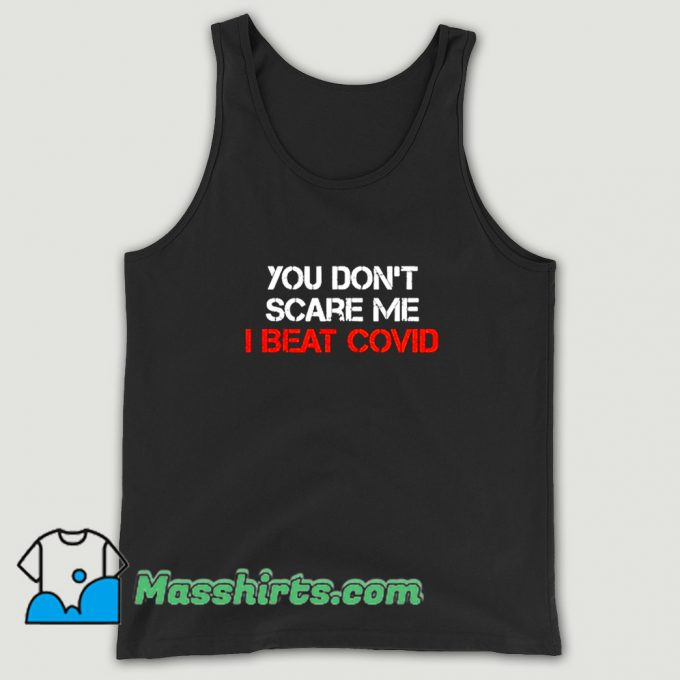 New You Dont Scare Me I Beat Covid Tank Top