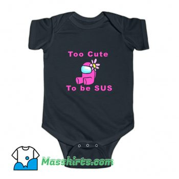 Too Cute To Be Sus Baby Onesie