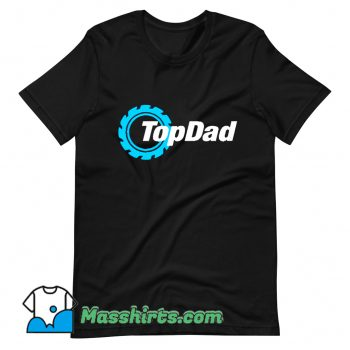 Unique Gift For Top Dad Fathers Day T Shirt Design