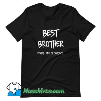 Vintage Best Brother End Of Subject T Shirt Design