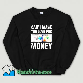 Vintage Cant Mask The Love For Money Sweatshirt