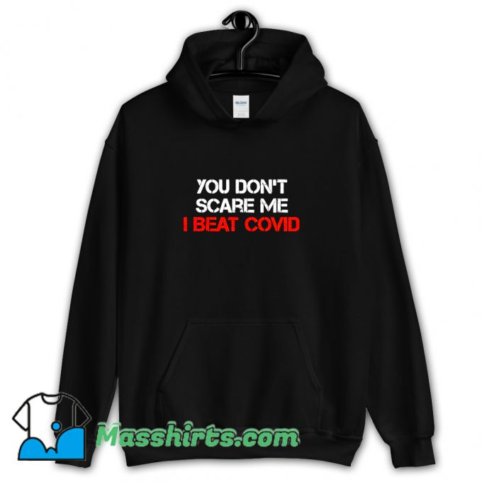 You Dont Scare Me I Beat Covid Hoodie Streetwear