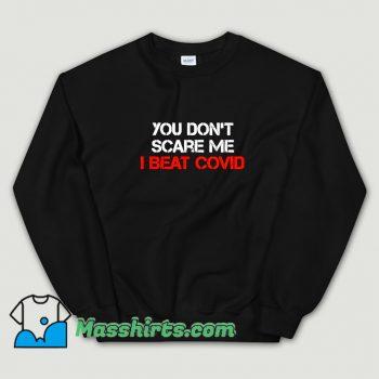 You Dont Scare Me I Beat Covid Sweatshirt On Sale