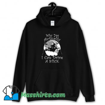 Awesome Why Yes Actually I Can Drive A Stick Hoodie Streetwear