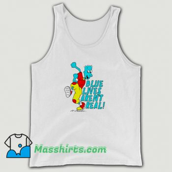 Best Blue Lives Arent Real Tank Top