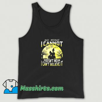 Best Just Because I Cannot See It Tank Top