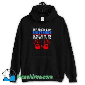 Biden Has The Blood On His Hands Hoodie Streetwear On Sale