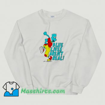 Blue Lives Arent Real Funny Sweatshirt