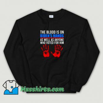 Cheap Biden Has The Blood On His Hands Sweatshirt
