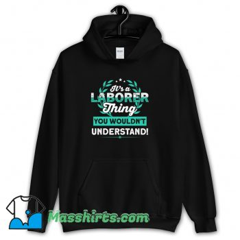 Cheap Its a Laborer Thing You Wouldnt Understand Hoodie Streetwear