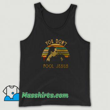 Cheap You Dont Fool Jesus Tank Top