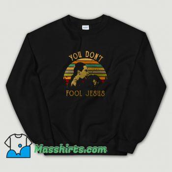 Classic You Dont Fool Jesus Sweatshirt