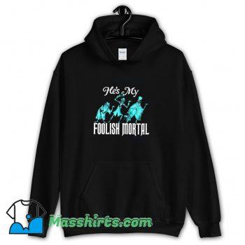 Cool Hes My Foolish Mortal Hoodie Streetwear