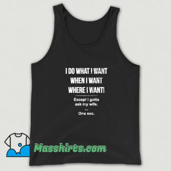 Cool I Do What I Want When I Want Tank Top