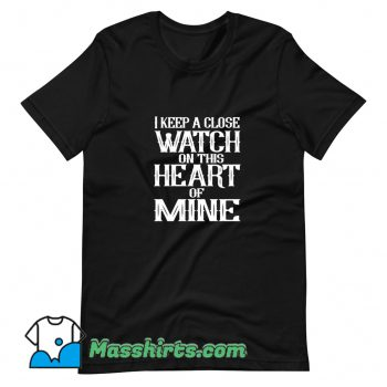 Cool I Keep A Close Watch On This Heart Of Mine T Shirt Design