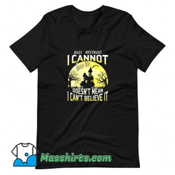 Cool Just Because I Cannot See It T Shirt Design