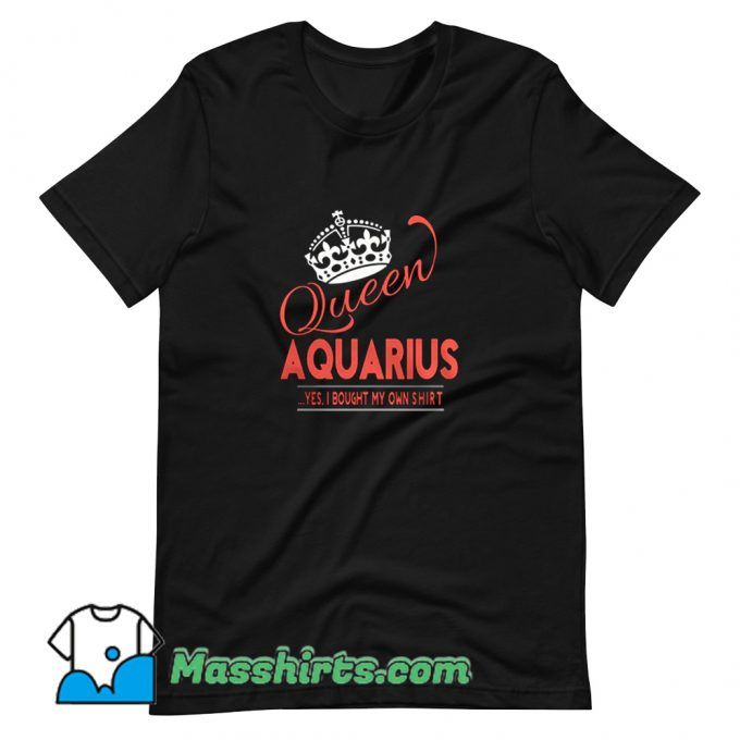 Cool Queen Aquarius Yes I Bought My Own T Shirt Design