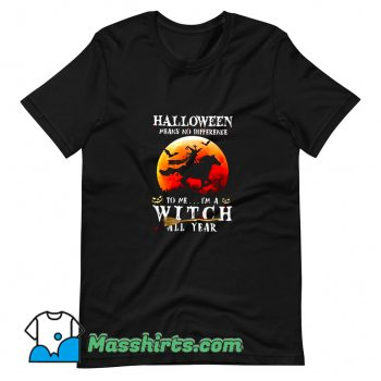 Cute Halloween Means No Difference To Me T Shirt Design