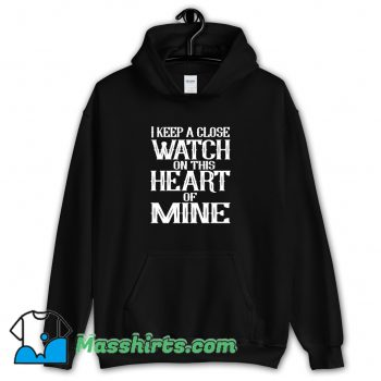 Cute I Keep A Close Watch On This Heart Of Mine Hoodie Streetwear