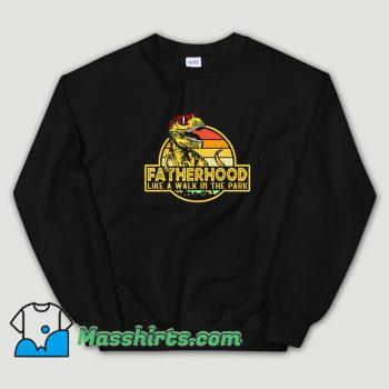 Fatherhood Like Walk In The Park Sweatshirt