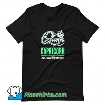 Funny Queen Capricorn Yes I Bought My Own T Shirt Design