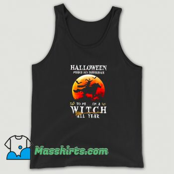 Halloween Means No Difference To Me Tank Top On Sale