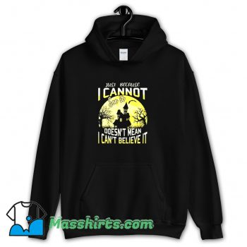 Just Because I Cannot See It Hoodie Streetwear