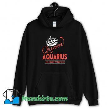Original Queen Aquarius Yes I Bought My Own Hoodie Streetwear