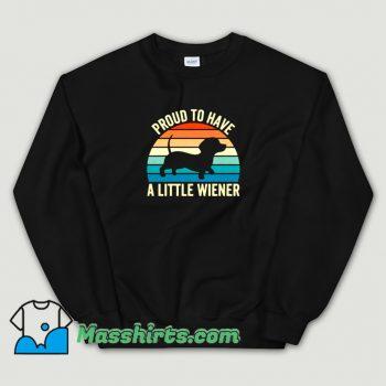 Proud To Have A Little Wiener Dog Sweatshirt