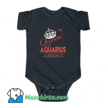 Queen Aquarius Yes I Bought My Own Baby Onesie