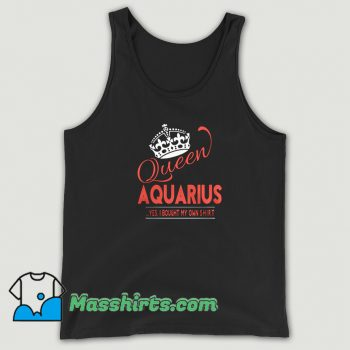 Queen Aquarius Yes I Bought My Own Tank Top