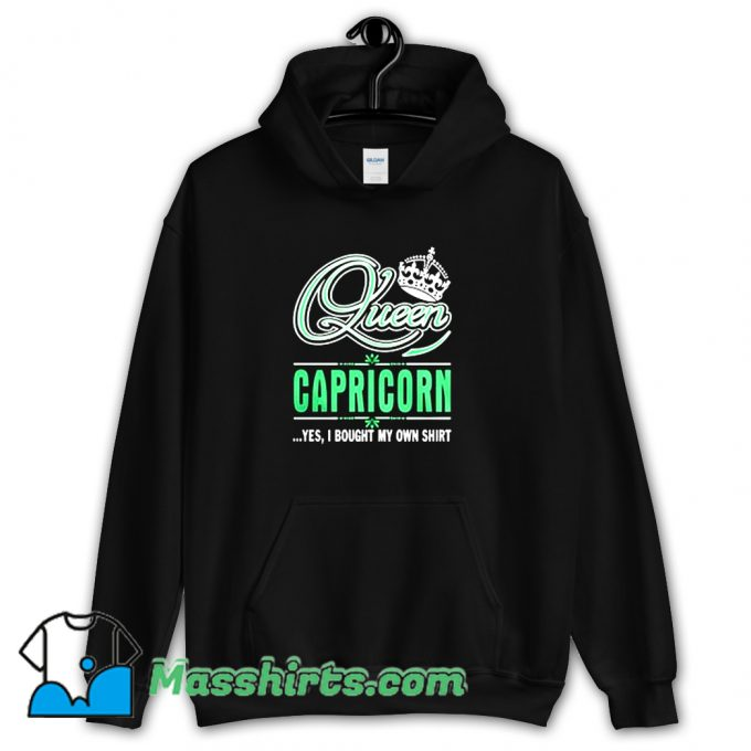 Queen Capricorn Yes I Bought My Own Hoodie Streetwear